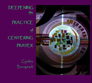 Deepening the Practice of Centering Prayer by Cynthia Bourgeault