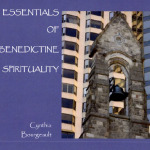 The Essentials of Benedictine Spirituality by Cynthia Bourgeault