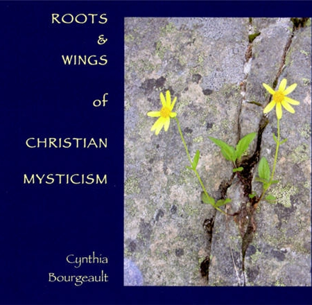Roots and Wings of Christian Mysticism by Cynthia Bourgeault