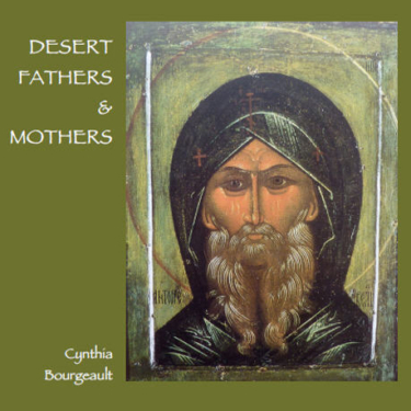 Desert Fathers & Mothers by Cynthia Bourgeault